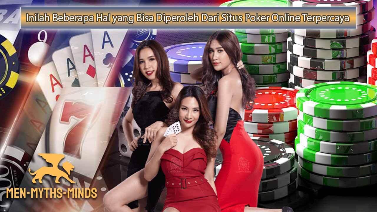 Inilah Beberapa Hal yang Bisa Diperoleh Dari Situs Poker Online Terpercaya